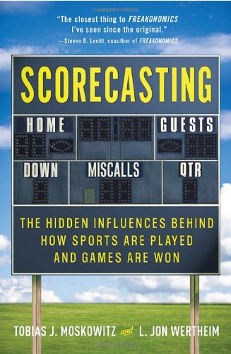 9780307591791: Scorecasting: The Hidden Influences Behind How Sports Are Played and Games Are Won