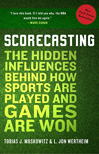 9780307591807: Scorecasting: The Hidden Influences Behind How Sports Are Played and Games Are Won