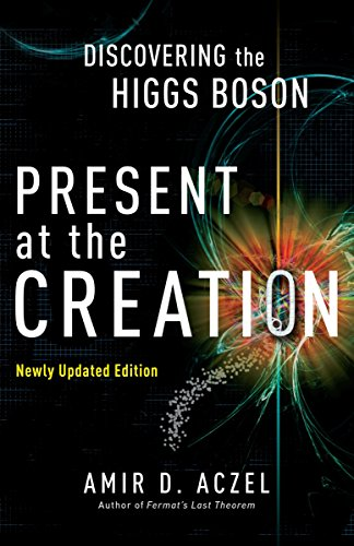 Present at the Creation: Discovering the Higgs: Aczel, Amir D.