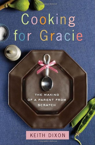 9780307591876: Cooking for Gracie: The Making of a Parent from Scratch