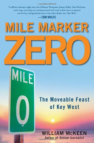 Mile Marker Zero: The Moveable Feast of Key West: McKeen, William