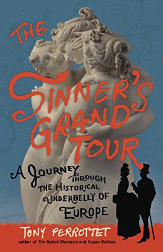 The Sinner's Grand Tour: A Journey Through: Perrottet, Tony
