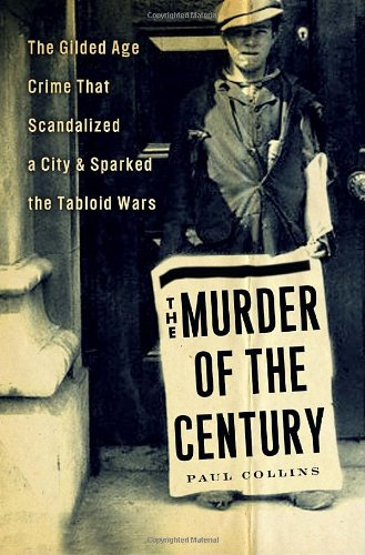 9780307592200: The Murder of the Century: The Gilded Age Crime That Scandalized a City And Sparked the Tabloid Wars