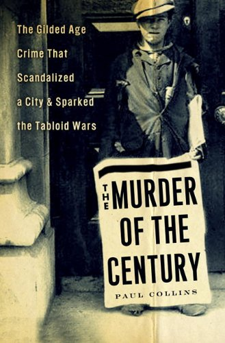 9780307592224: The Murder of the Century: The Gilded Age Crime That Scandalized a City & Sparked the Tabloid Wars