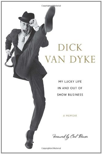 My Lucky Life in and out of Show Business (Signed) A Memoir: Van Dyke, Dick