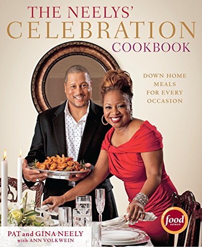 The Neelys' Celebration Cookbook: Down-Home Meals for Every Occasion: Neely, Pat, Neely, Gina,...