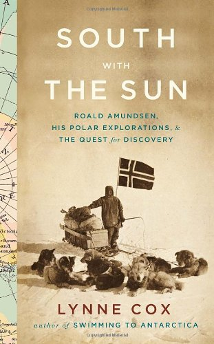 9780307593405: South with the Sun: Roald Amundsen, His Polar Explorations, and the Quest for Discovery
