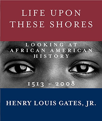9780307593429: Life Upon These Shores: Looking at African American History, 1513-2008