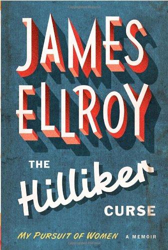 The Hilliker Curse: My Pursuit of Women: James Ellroy