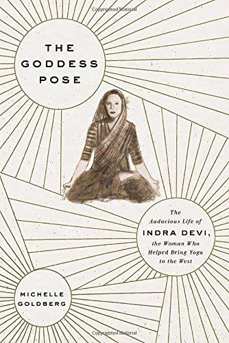 The Goddess Pose : The Audacious Life: Michelle Goldberg
