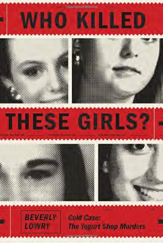 9780307594112: Who Killed These Girls?: Cold Case: The Yogurt Shop Murders
