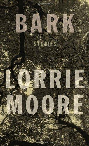 Bark: Stories: Moore, Lorrie