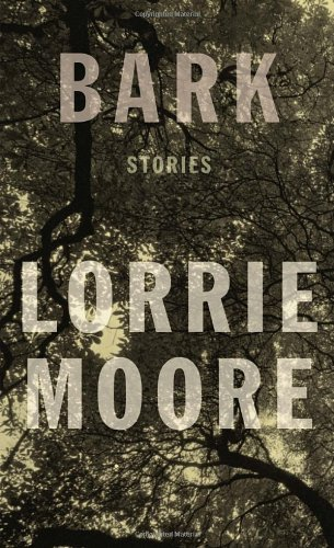 Bark: Stories (Signed First Edition): Lorrie Moore
