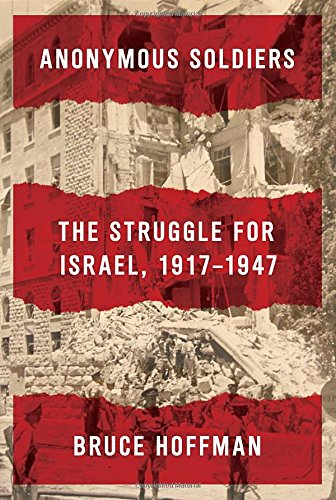 9780307594716: Anonymous Soldiers: The Struggle for Israel, 1917-1947