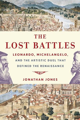 9780307594754: The Lost Battles: Leonardo, Michelangelo, and the Artistic Duel That Defined the Renaissance