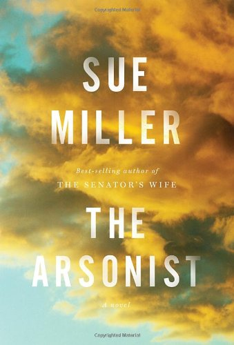 The Arsonist: A novel: Miller, Sue