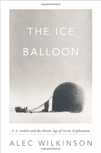 9780307594808: The Ice Balloon: S. A. Andree and the Heroic Age of Arctic Exploration