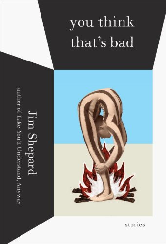 YOU THINK THAT'S BAD: STORIES (Signed First Edition): Jim Shepard