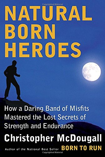 Natural Born Heroes: How a Daring Band: McDougall, Christopher