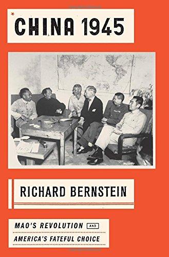 China 1945: Mao's Revolution and America's Fateful: Bernstein, Richard