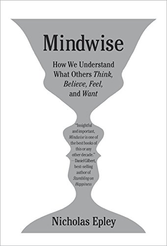Mindwise: How We Understand What Others Think, Believe, Feel, and Want: Epley, Nicholas
