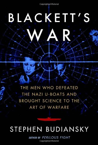 9780307595966: Blackett's War: The Men Who Defeated the Nazi U-Boats and Brought Science to the Art of Warfare