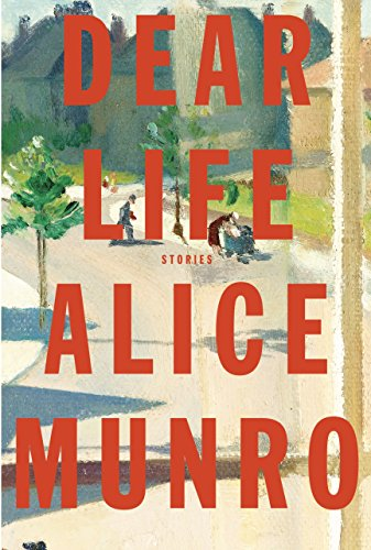 Dear Life: Stories: Munro, Alice