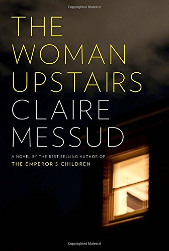 The Woman Upstairs: Claire Messud