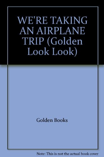 9780307597397: WE'RE TAKING AN AIRPLANE TRIP (Golden Look Look)