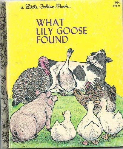 9780307601636: What Lily Goose Found (A Little Golden Book)