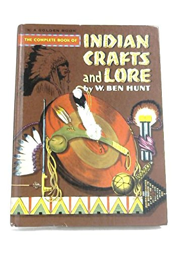The Complete Book of Indian Crafts and Lore: Ben W. Hunt