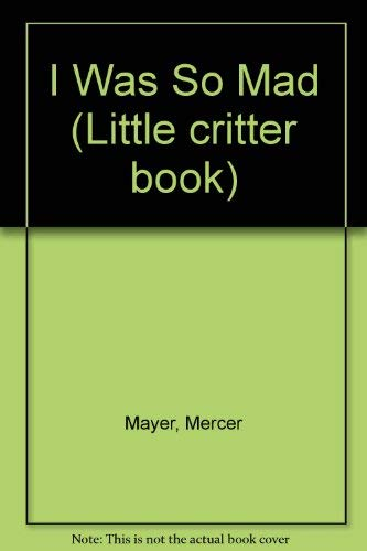 9780307606037: I was so mad (Little critter book)