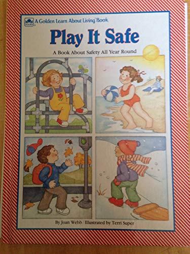 Play It Safe: A Book About Safety All Year Round (Learn About Living) (0307609391) by Webb, Joan; Berk, Bernice