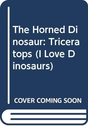 9780307611994: The Horned Dinosaur: Triceratops (I Love Dinosaurs)