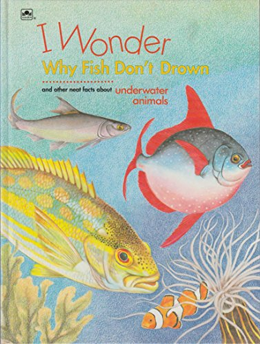 9780307613257: I Wonder Why Fish Don't Drown: And Other Neat Facts About Underwater Animals (I Wonder Series)