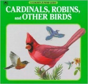 9780307614315: Cardinals, Robins, and Other Birds (A Golden Junior Guide)