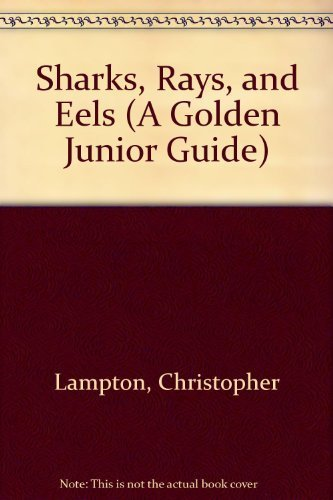 Sharks, Rays, and Eels (A Golden Junior: Lampton, Christopher
