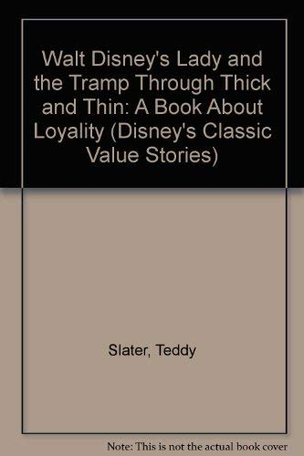 Walt Disney's Lady and the Tramp Through Thick and Thin: A Book About Loyality (Disney's Classic Value Stories) (0307616789) by Slater, Teddy; Langley, Bill