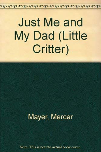 9780307618399: Just Me and My Dad (Little Critter)