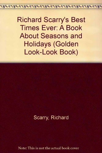 9780307619136: Richard Scarry's Best Times Ever: A Book About Seasons and Holidays (Golden Look-Look Book)