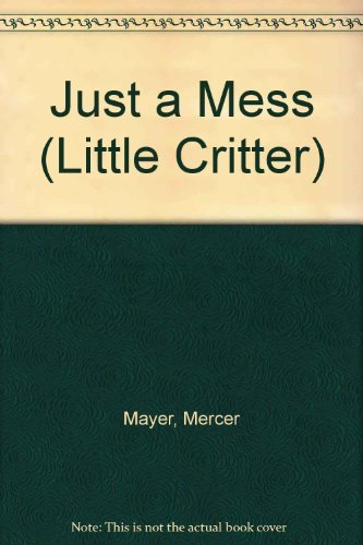 9780307619488: Just a Mess (Little Critter)