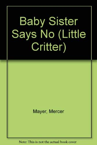 9780307619495: Baby Sister Says No (Little Critter)