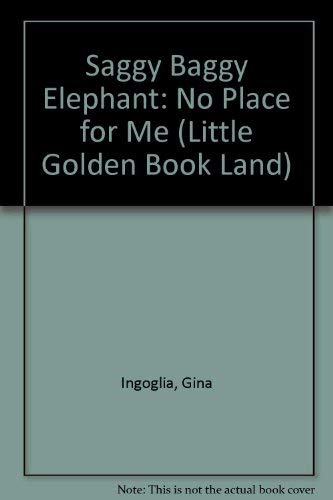 Saggy Baggy Elephant: No Place for Me (Little Golden Book Land) (0307620867) by Gina Ingoglia