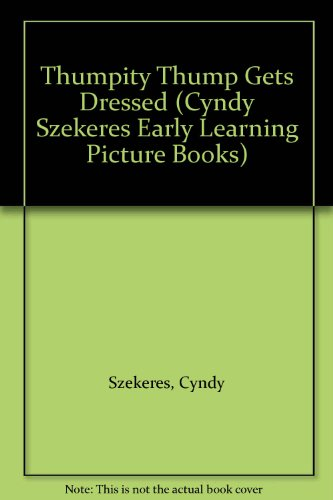 Thumpity Thump Gets Dressed (Cyndy Szekeres Early Learning Picture Books) (0307622037) by Szekeres, Cyndy