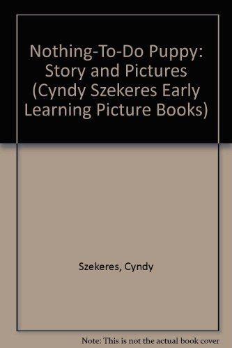 9780307622372: Nothing-To-Do Puppy: Story and Pictures (Cyndy Szekeres Early Learning Picture Books)