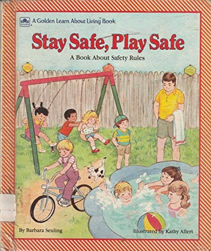 Stay Safe, Play Safe: A Book About Safety Rules (Learn About Living Books) (0307624811) by Seuling, Barbara; Berk, Bernice
