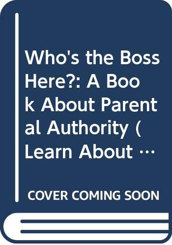 Who's the Boss Here?: A Book About Parental Authority (Learn About Living) (0307624889) by Seuling, Barbara; Berk, Bernice
