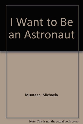 9780307626240: I Want to Be an Astronaut