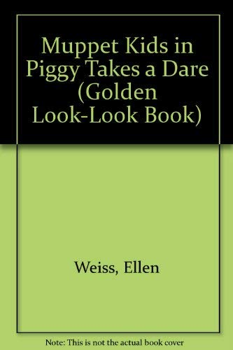 Muppet Kids in Piggy Takes a Dare (Golden Look-Look Book): Weiss, Ellen