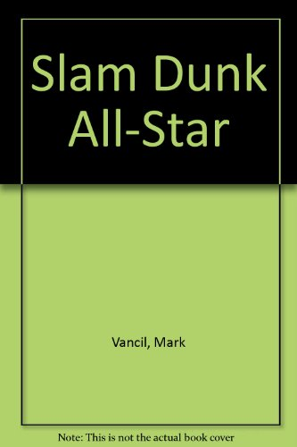 Slam Dunk All-Star (0307627683) by Vancil, Mark